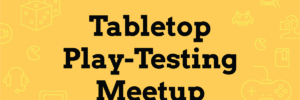 Tabletop Play-Testing Meetup at BackerKit